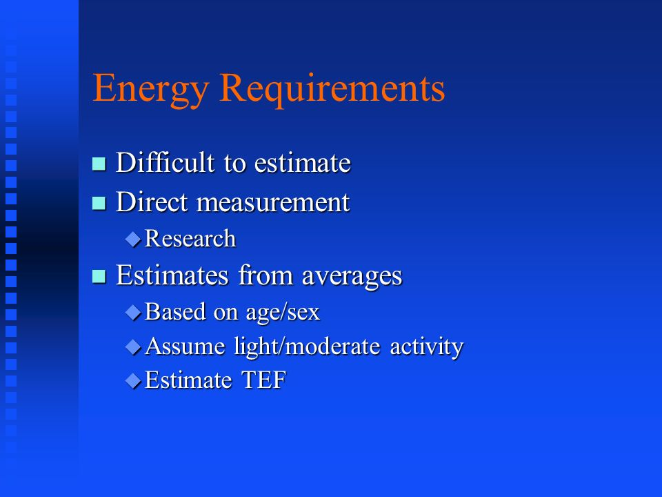 Energy Requirements Difficult to estimate Direct measurement