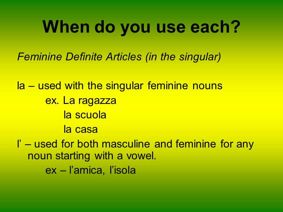 When do you use each Feminine Definite Articles (in the singular)