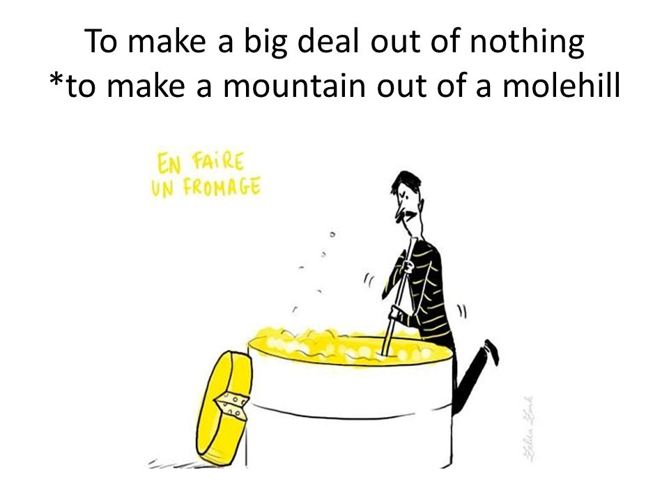 16 To Make A Deal Out Of Nothing Mountain Molehill