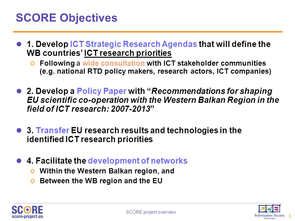 SCORE Objectives 1. Develop ICT Strategic Research Agendas that will define the WB countries' ICT research priorities.