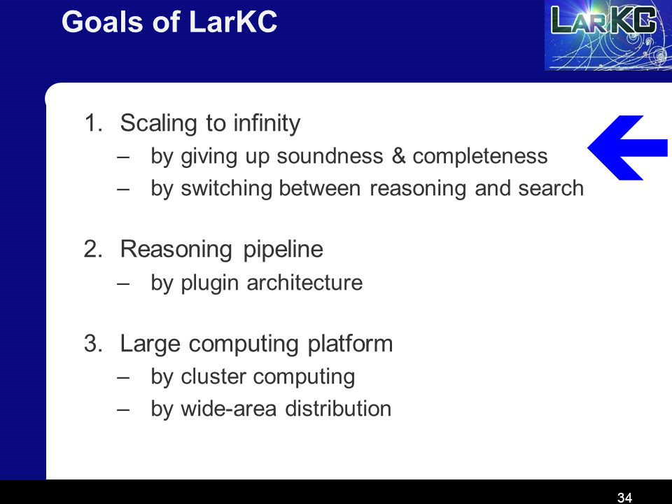  Goals of LarKC Scaling to infinity Reasoning pipeline