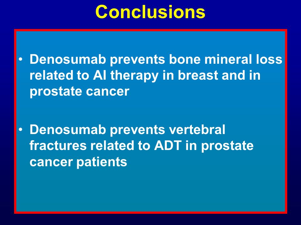 Conclusions Denosumab prevents bone mineral loss related to AI therapy in breast and in prostate cancer.