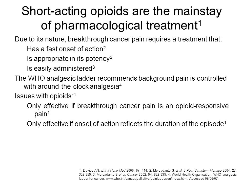 Short-acting opioids are the mainstay of pharmacological treatment1