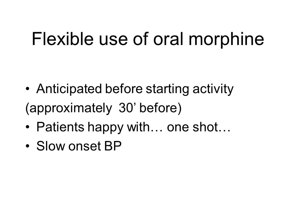 Flexible use of oral morphine