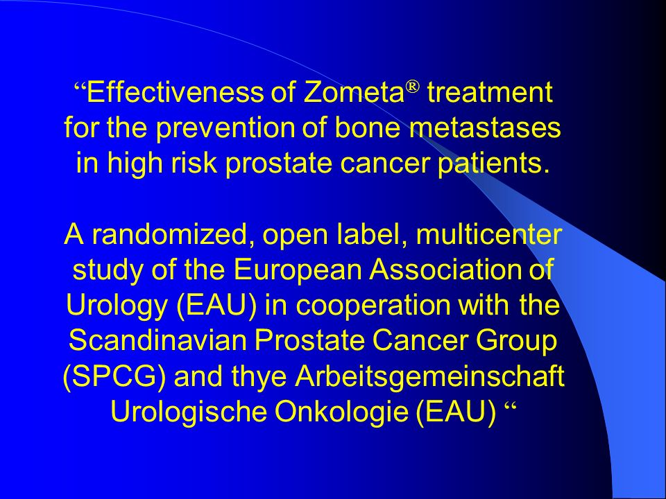 Effectiveness of Zometa® treatment for the prevention of bone metastases in high risk prostate cancer patients.
