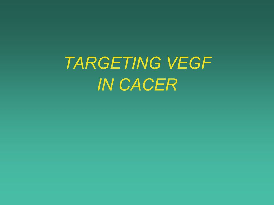 TARGETING VEGF IN CACER