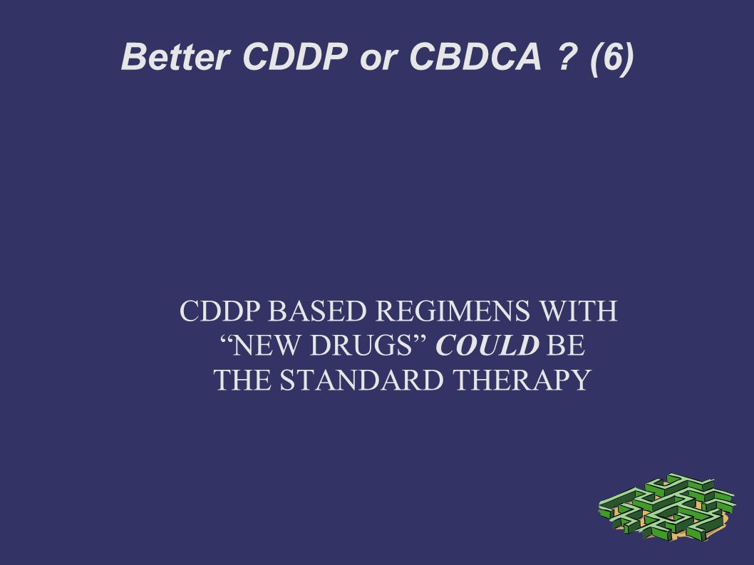 CDDP BASED REGIMENS WITH NEW DRUGS COULD BE THE STANDARD THERAPY