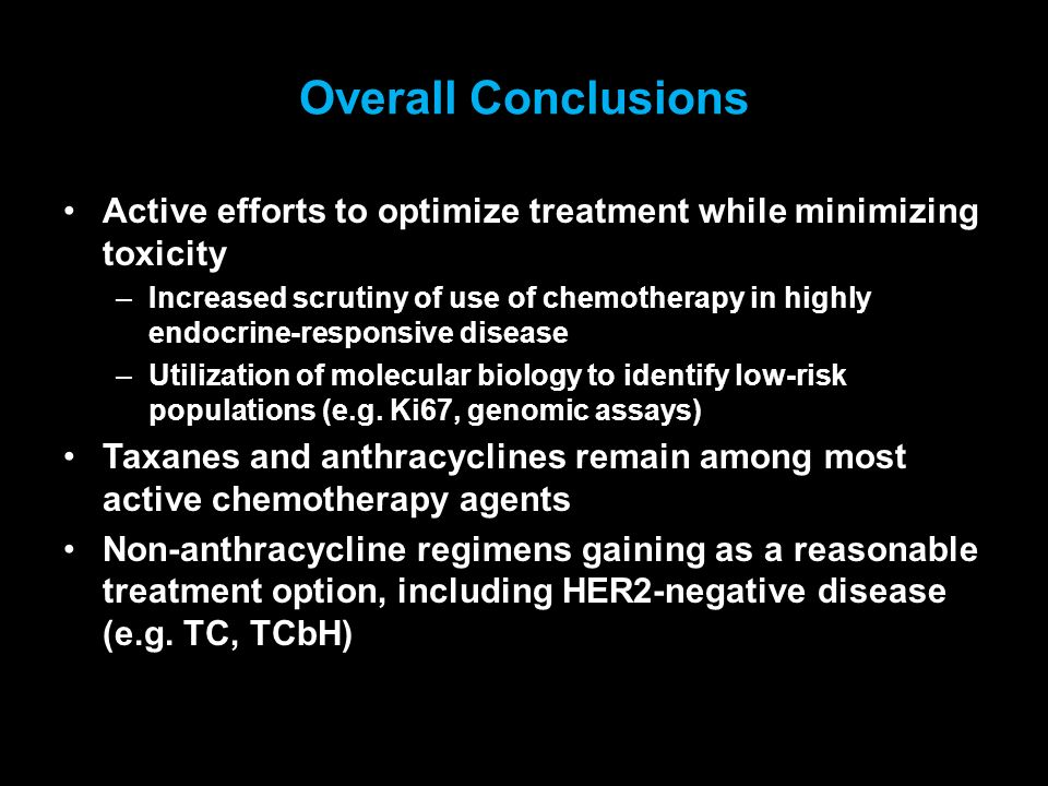 Overall Conclusions Active efforts to optimize treatment while minimizing toxicity.
