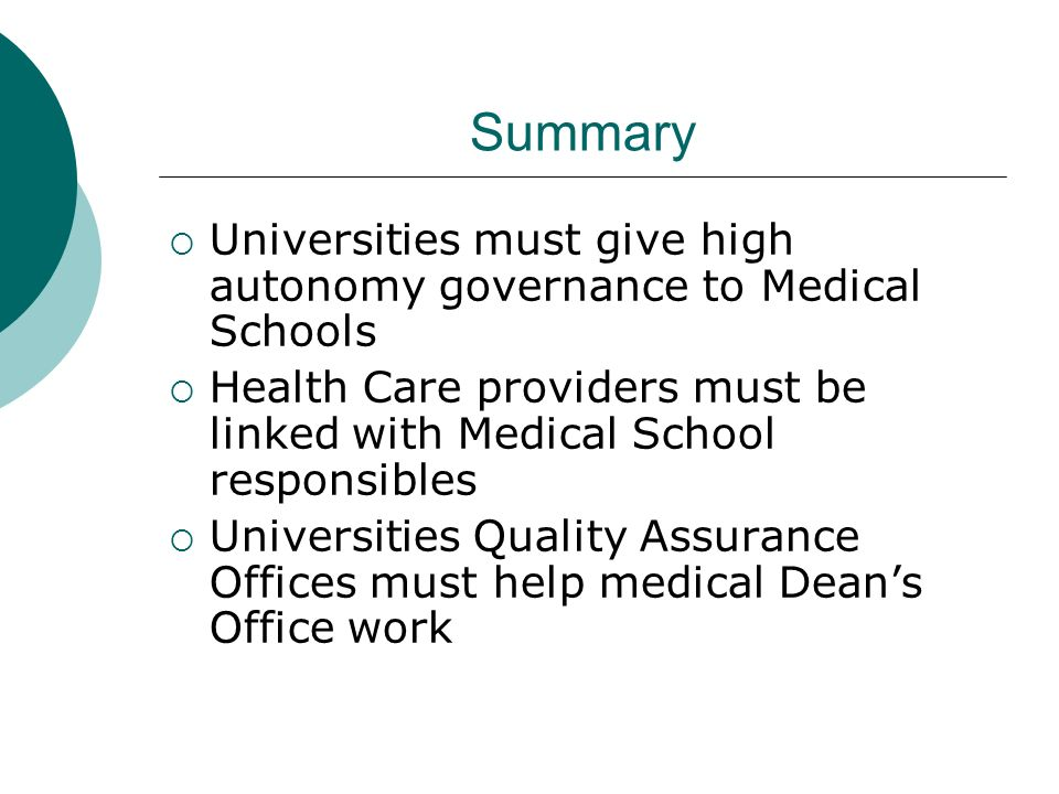 Summary Universities must give high autonomy governance to Medical Schools. Health Care providers must be linked with Medical School responsibles.