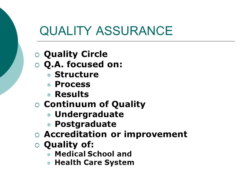 QUALITY ASSURANCE Quality Circle Q.A. focused on: Continuum of Quality