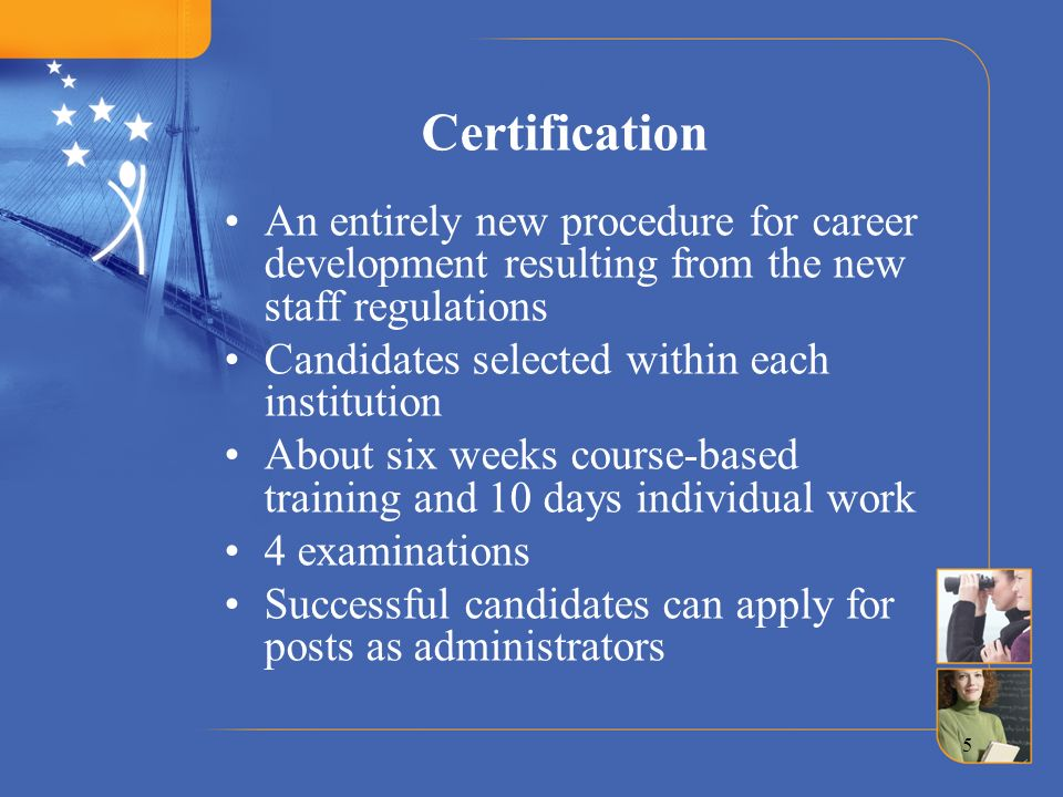 Certification An entirely new procedure for career development resulting from the new staff regulations.