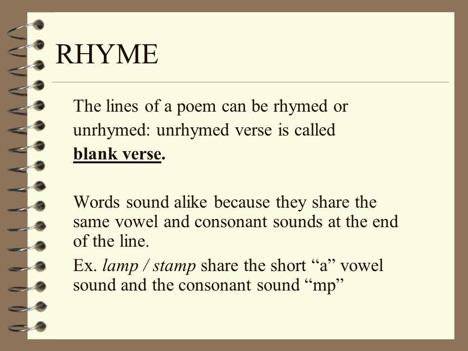 RHYME The lines of a poem can be rhymed or