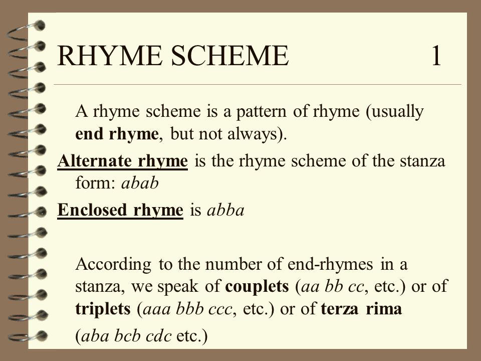 RHYME SCHEME 1 A rhyme scheme is a pattern of rhyme (usually end rhyme, but not always).