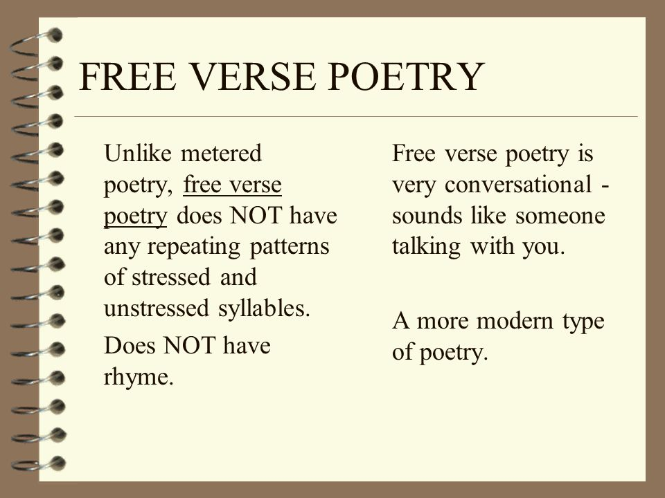 FREE VERSE POETRY Unlike metered poetry, free verse poetry does NOT have any repeating patterns of stressed and unstressed syllables.