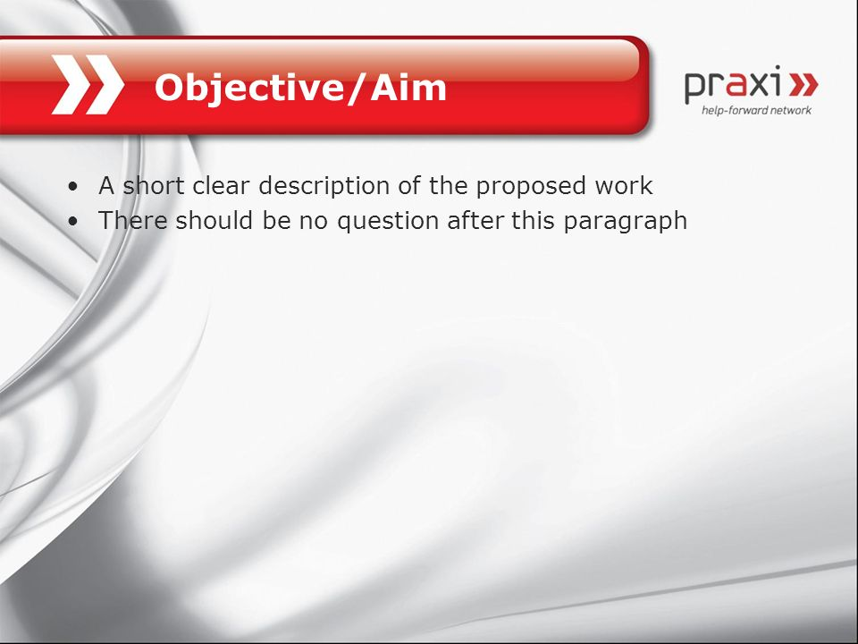 Objective/Aim A short clear description of the proposed work