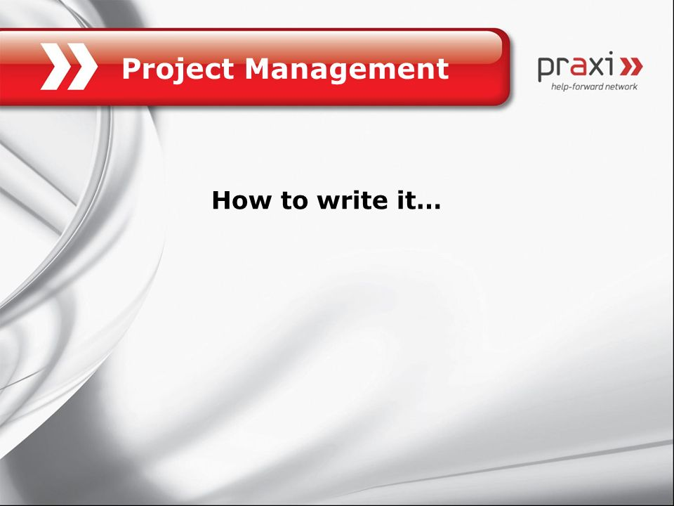 Project Management How to write it…