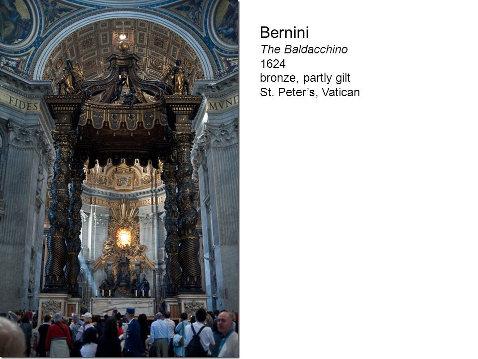 Bernini The Baldacchino 1624 bronze, partly gilt St. Peter's, Vatican
