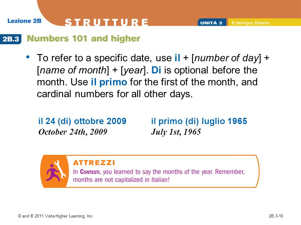 To refer to a specific date, use il + [number of day] + [name of month] + [year]. Di is optional before the month. Use il primo for the first of the month, and cardinal numbers for all other days.