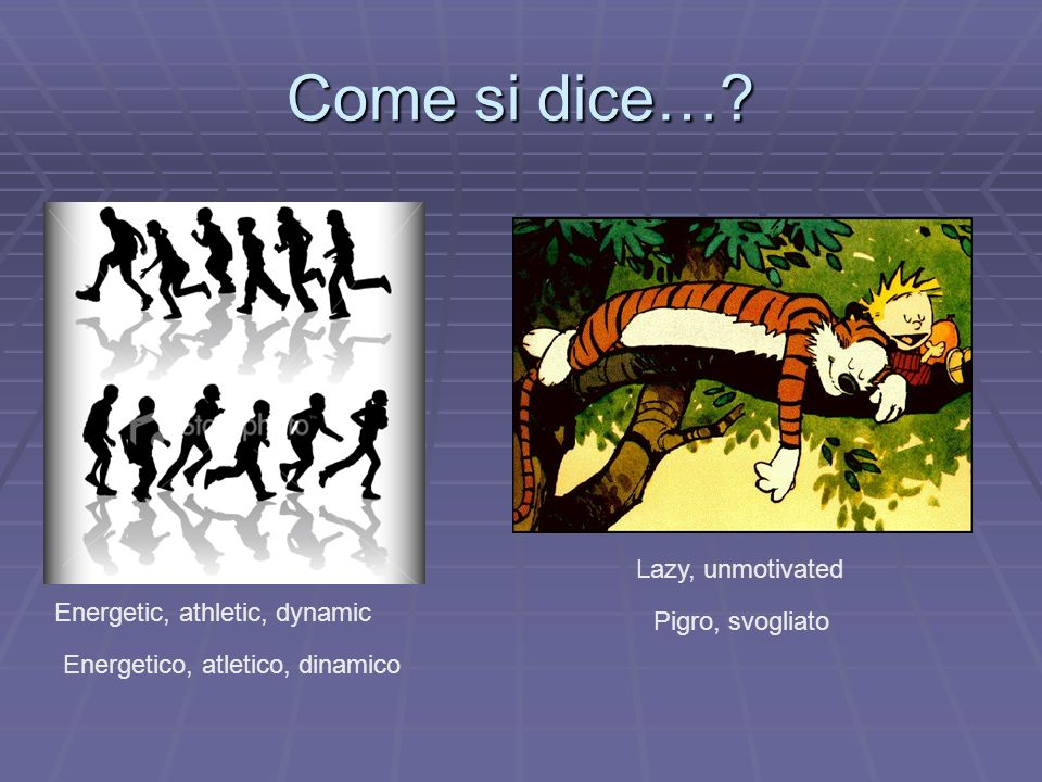 Come si dice… Lazy, unmotivated Energetic, athletic, dynamic