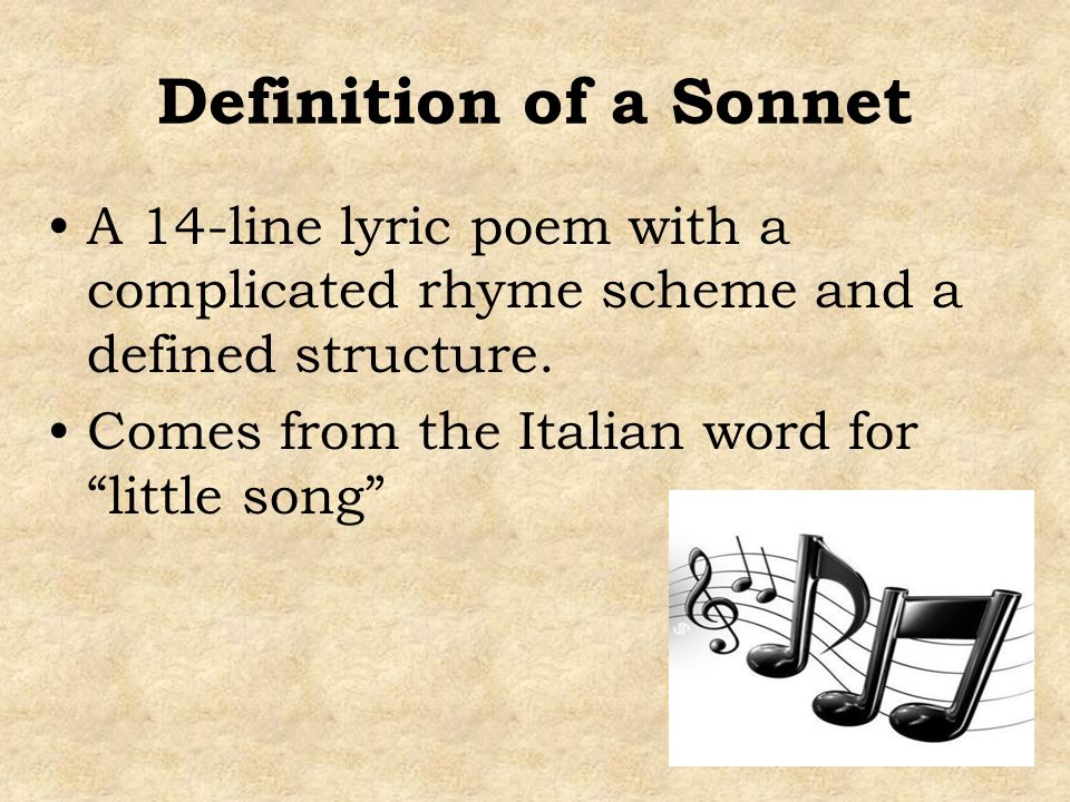 Definition of a Sonnet A 14-line lyric poem with a complicated rhyme scheme and a defined structure.