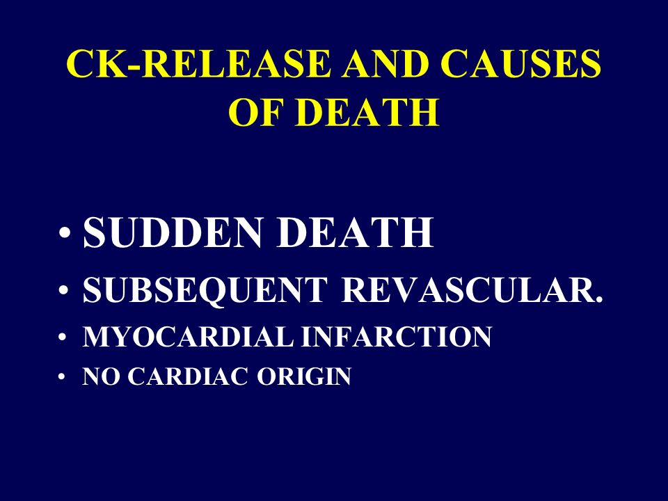 CK-RELEASE AND CAUSES OF DEATH