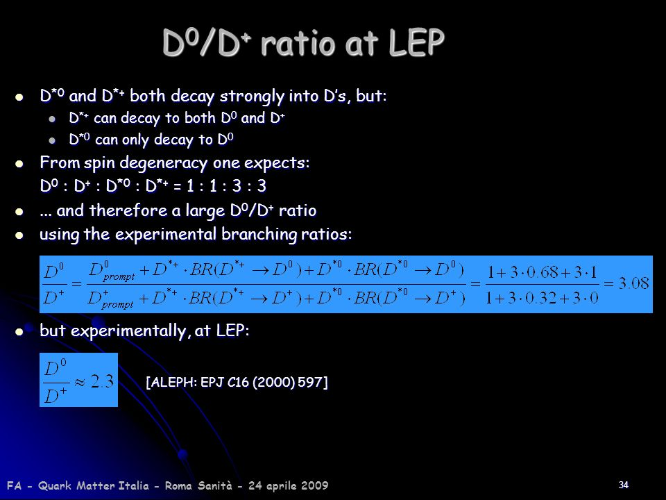 D0/D+ ratio at LEP D*0 and D*+ both decay strongly into D's, but: