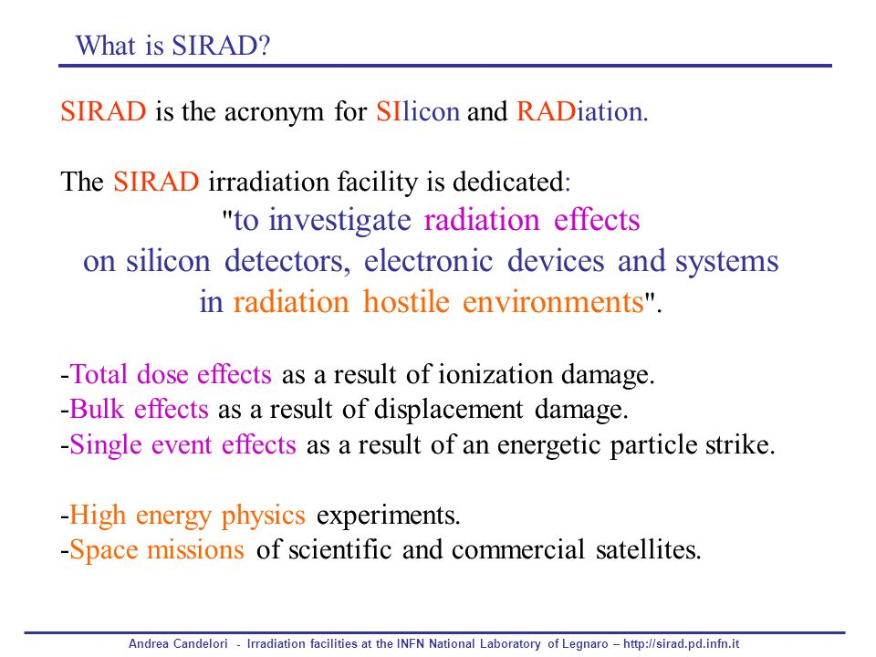 What is SIRAD SIRAD is the acronym for SIlicon and RADiation. The SIRAD irradiation facility is dedicated: