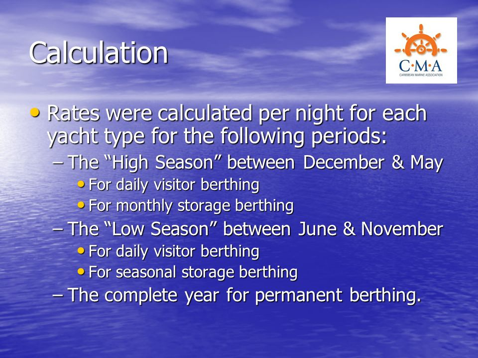 Calculation Rates were calculated per night for each yacht type for the following periods: The High Season between December & May.