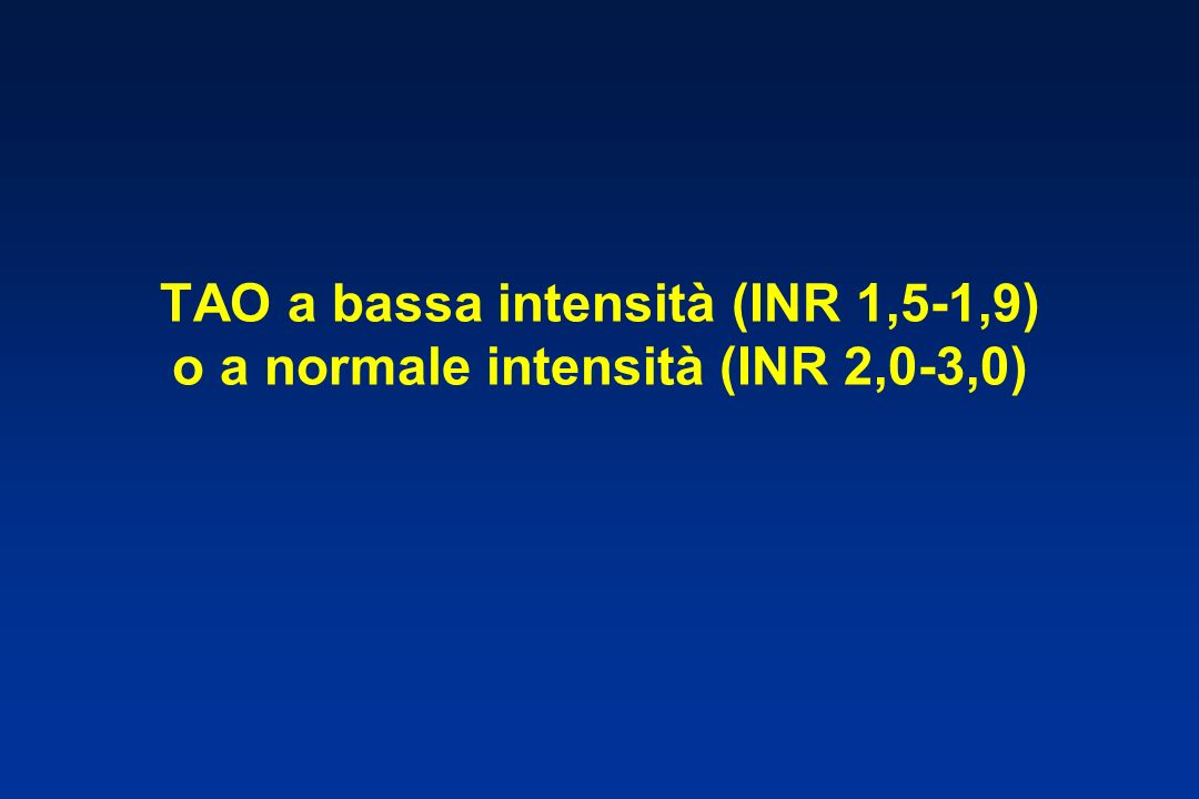 TAO a bassa intensità (INR 1,5-1,9) o a normale intensità (INR 2,0-3,0)
