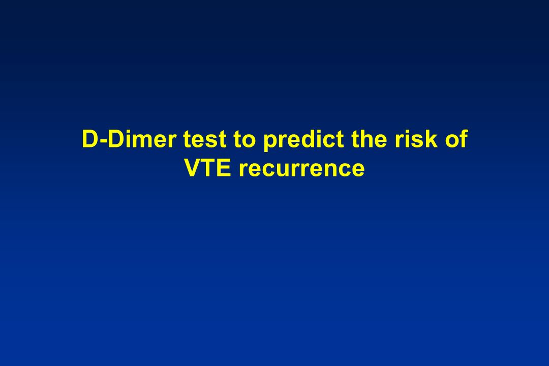 D-Dimer test to predict the risk of VTE recurrence