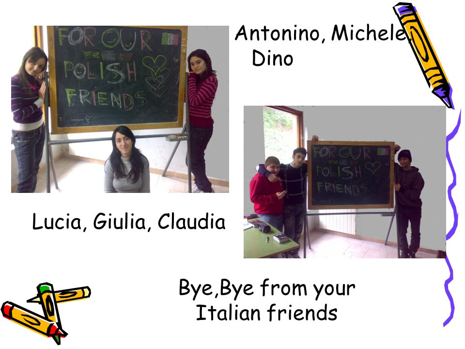 Antonino, Michele, Dino Lucia, Giulia, Claudia Bye,Bye from your Italian friends