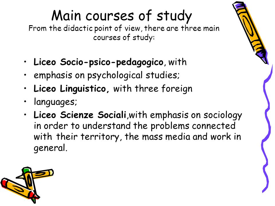 Main courses of study From the didactic point of view, there are three main courses of study: