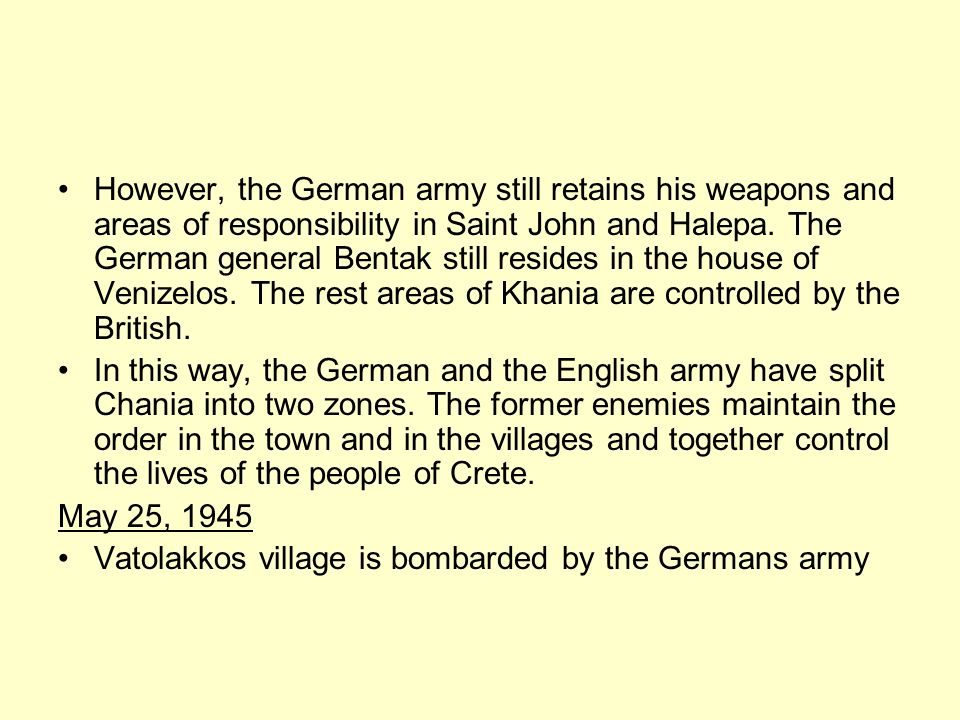 However, the German army still retains his weapons and areas of responsibility in Saint John and Halepa. The German general Bentak still resides in the house of Venizelos. The rest areas of Khania are controlled by the British.
