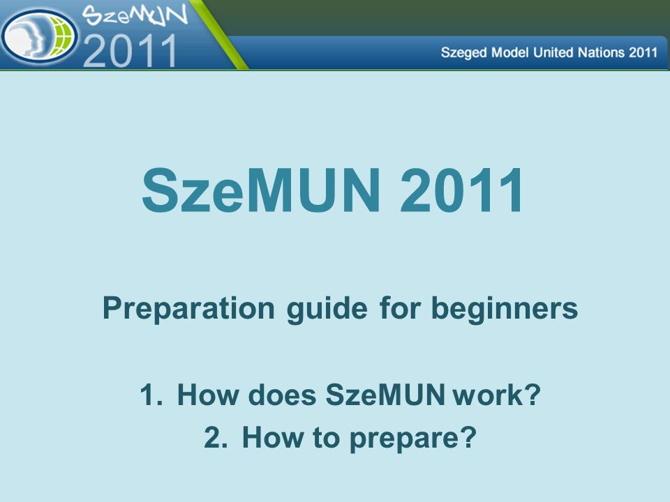 Preparation guide for beginners How does SzeMUN work How to prepare