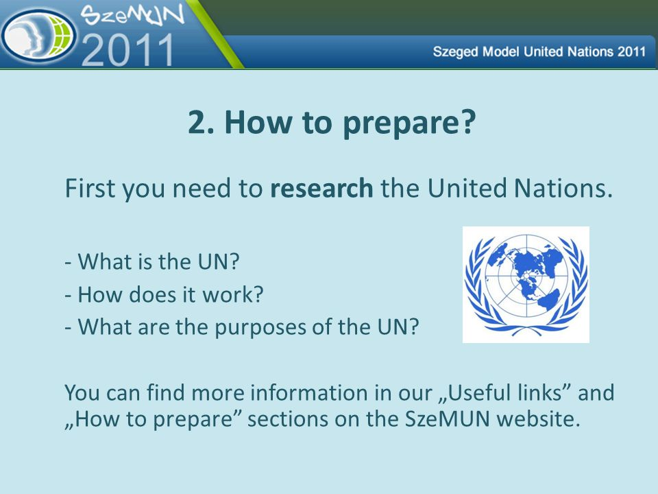 2. How to prepare First you need to research the United Nations.