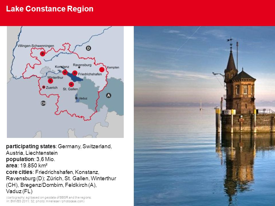 Lake Constance Region participating states: Germany, Switzerland, Austria, Liechtenstein. population: 3,6 Mio.