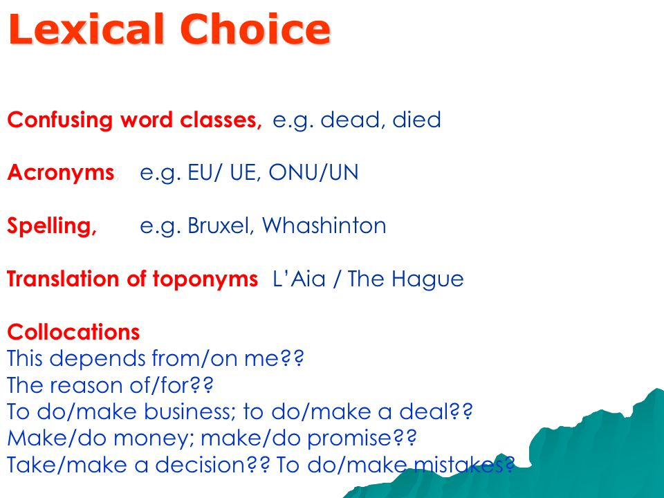 Lexical Choice Confusing word classes, e.g. dead, died