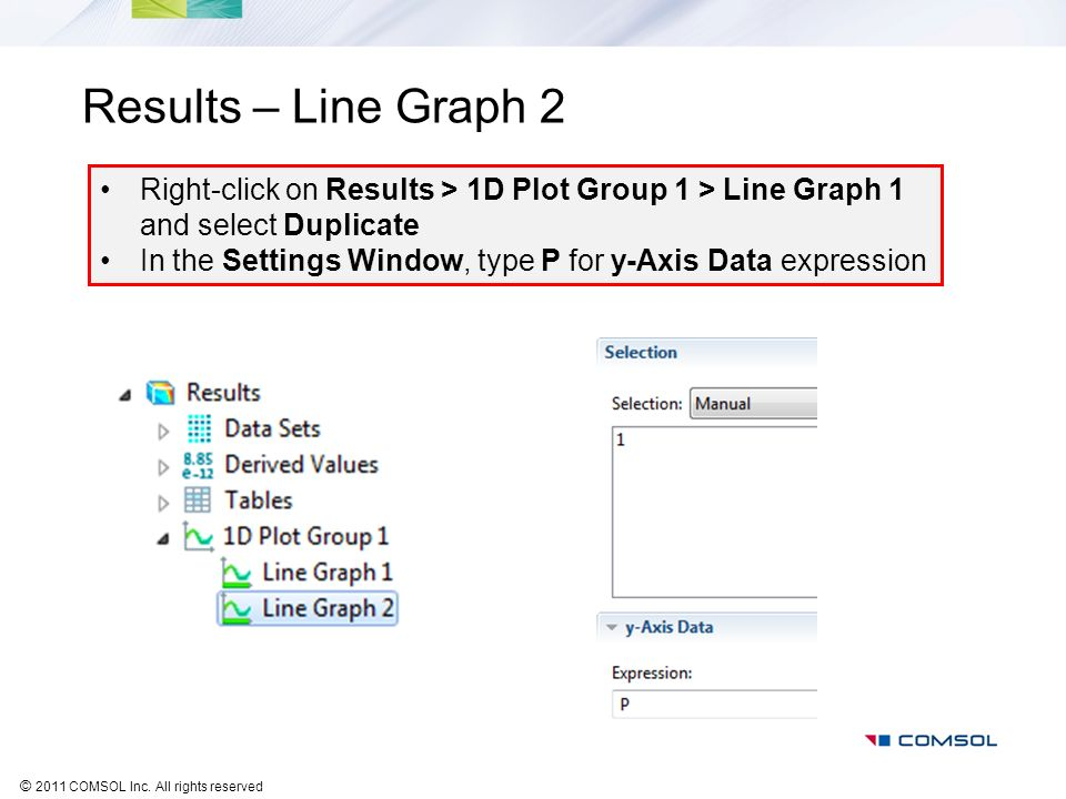 Results – Line Graph 2 Right-click on Results > 1D Plot Group 1 > Line Graph 1 and select Duplicate.