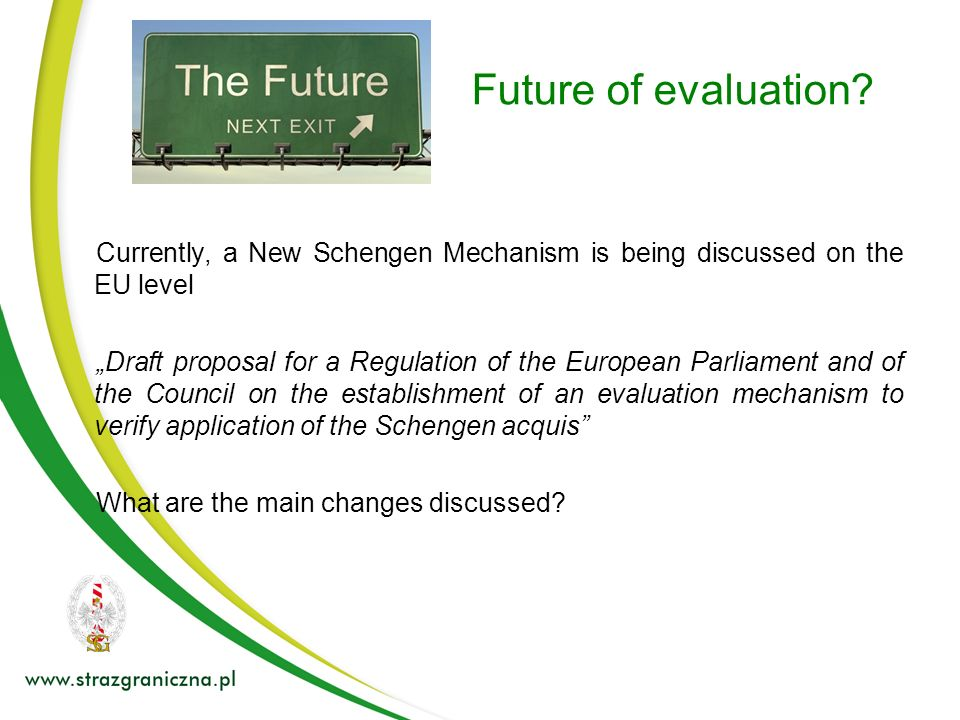 Future of evaluation Currently, a New Schengen Mechanism is being discussed on the EU level.