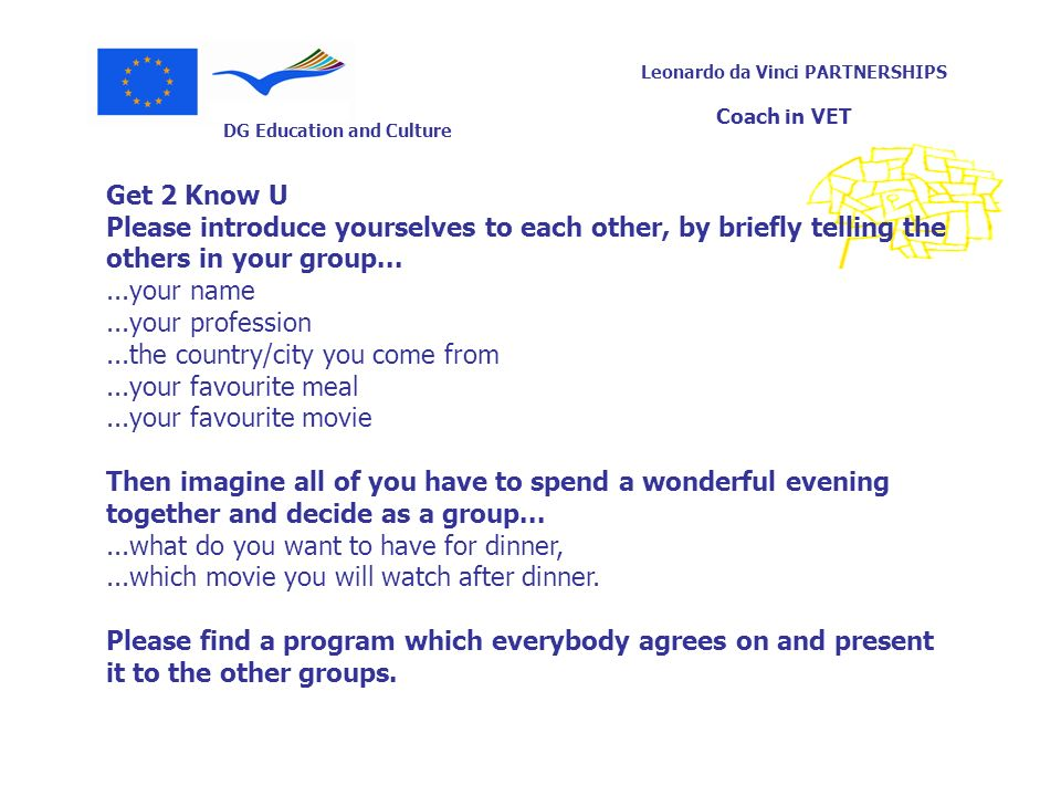 Get 2 Know U Please introduce yourselves to each other, by briefly telling the others in your group...