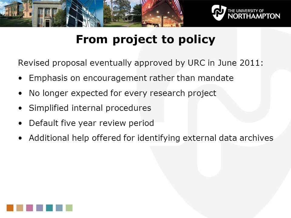 From project to policy Revised proposal eventually approved by URC in June 2011: Emphasis on encouragement rather than mandate.