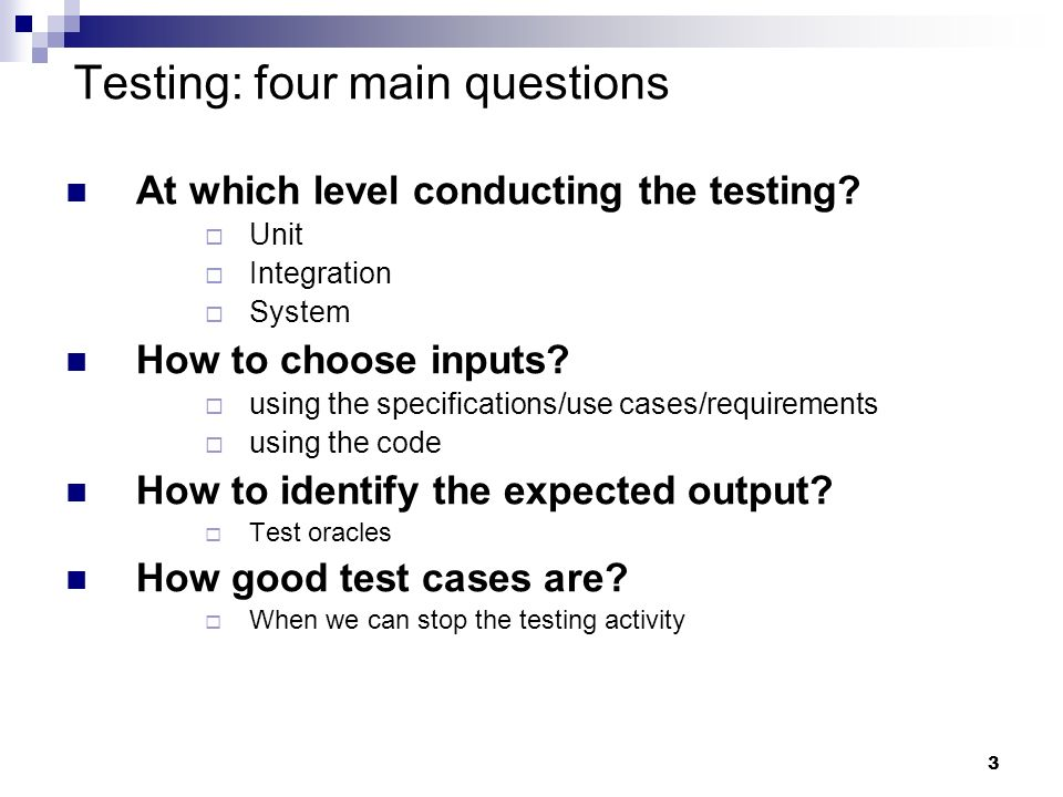Testing: four main questions
