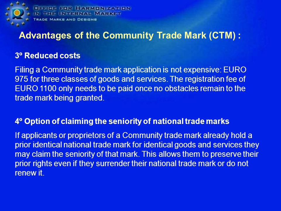 Advantages of the Community Trade Mark (CTM) :