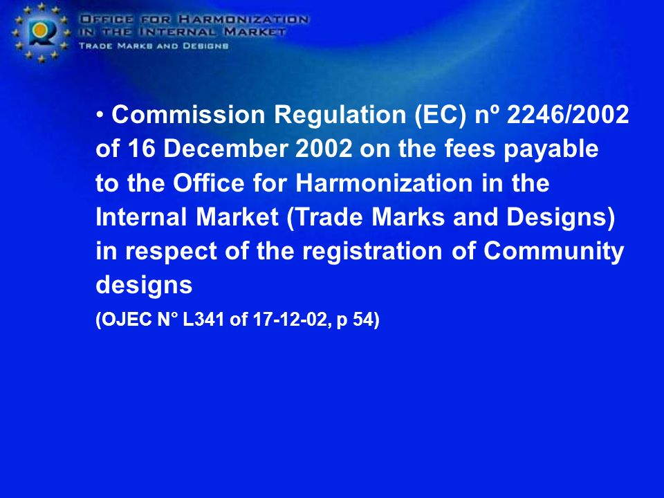Commission Regulation (EC) nº 2246/2002 of 16 December 2002 on the fees payable to the Office for Harmonization in the Internal Market (Trade Marks and Designs) in respect of the registration of Community designs
