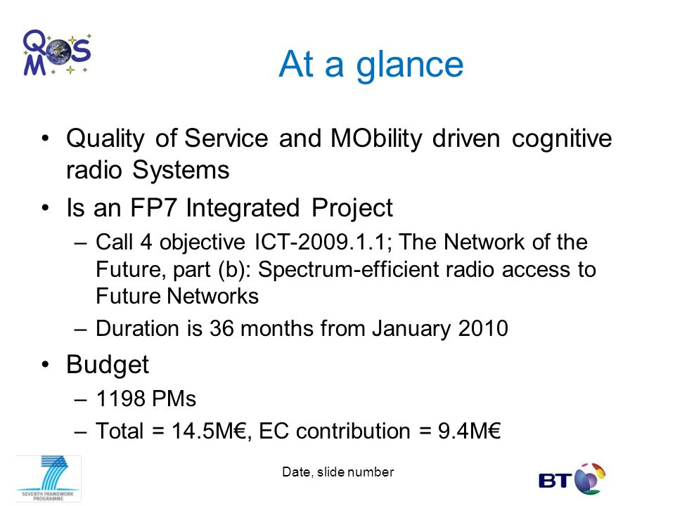 At a glance Quality of Service and MObility driven cognitive radio Systems. Is an FP7 Integrated Project.