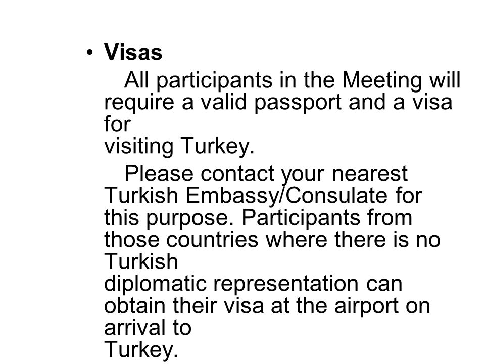 Visas All participants in the Meeting will require a valid passport and a visa for visiting Turkey.