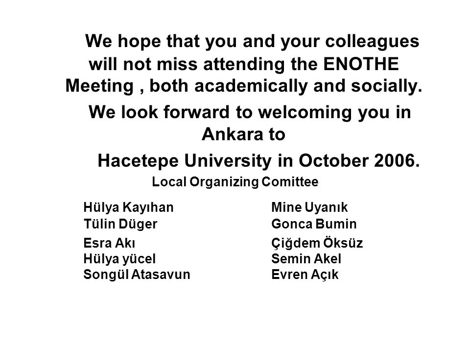 We hope that you and your colleagues will not miss attending the ENOTHE Meeting , both academically and socially.