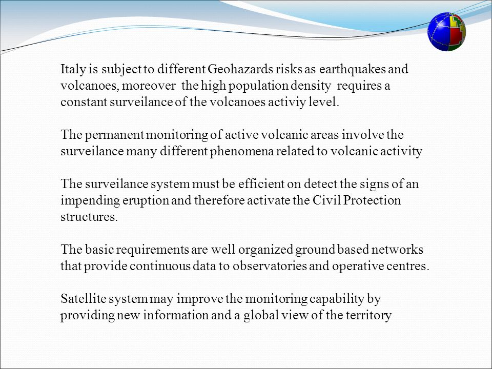 Italy is subject to different Geohazards risks as earthquakes and volcanoes, moreover the high population density requires a constant surveilance of the volcanoes activiy level.