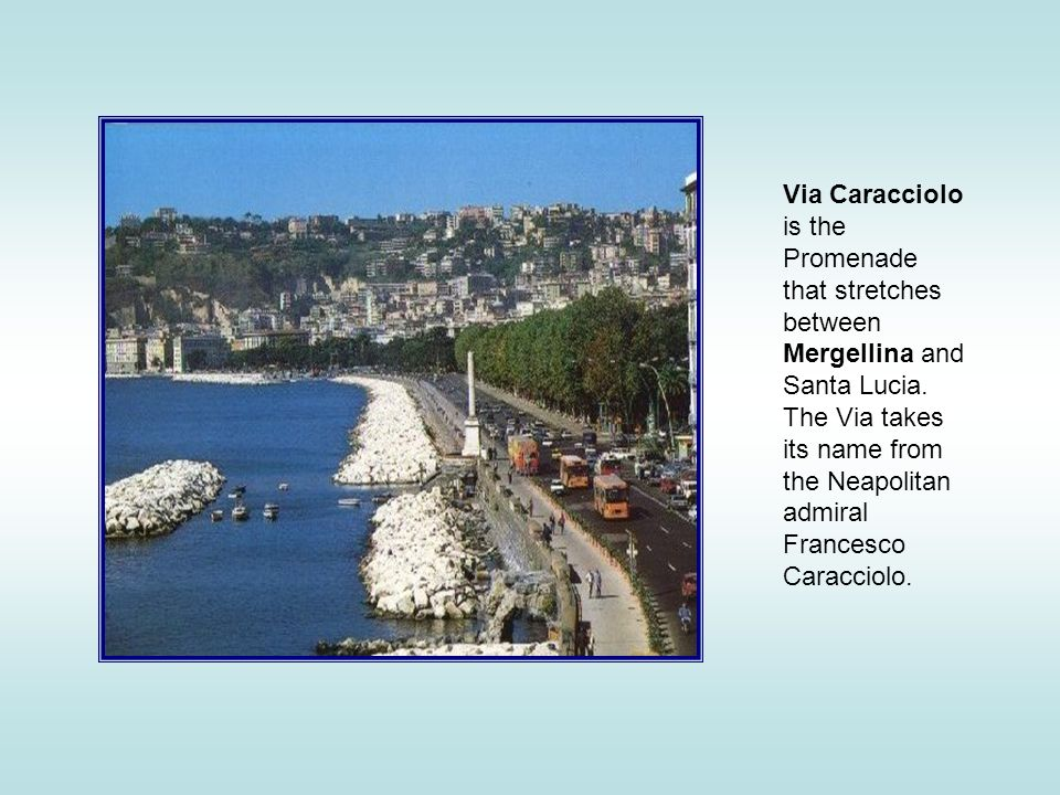 Via Caracciolo is the Promenade that stretches between Mergellina and Santa Lucia.