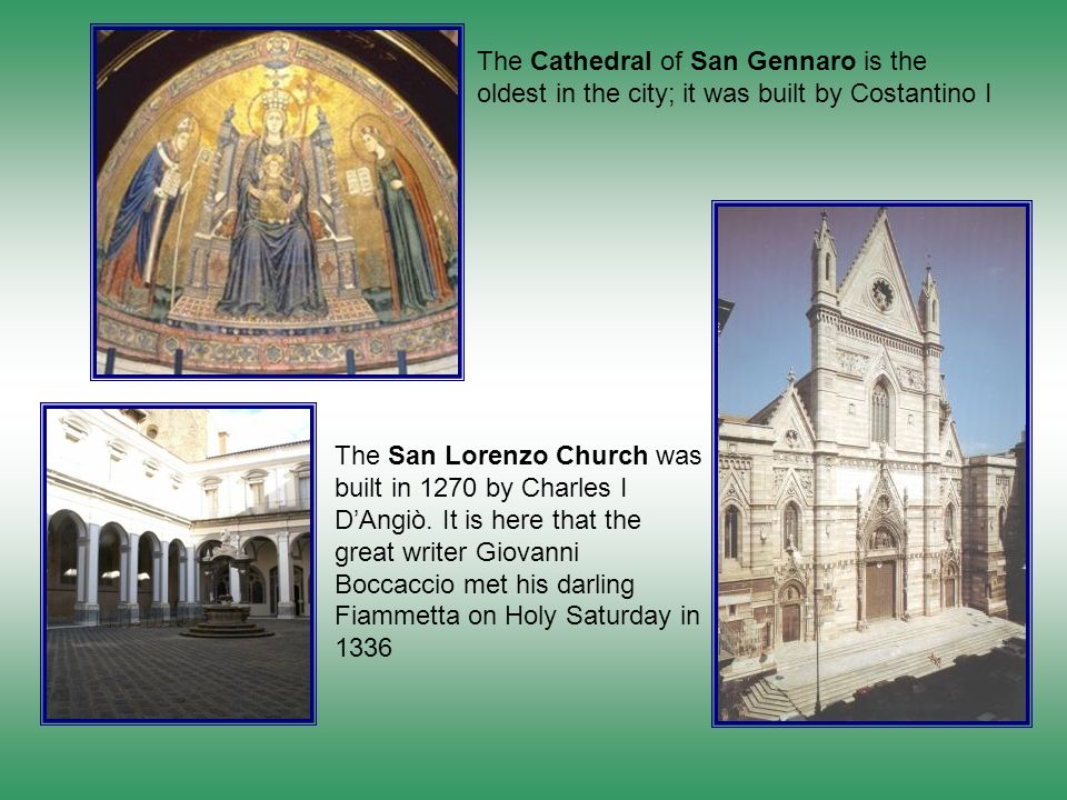 The Cathedral of San Gennaro is the oldest in the city; it was built by Costantino I
